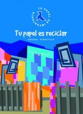 Colegio: Unidad Didáctica Tu Papel es Reciclar